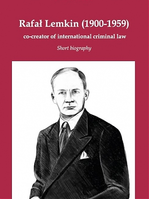 Rafał Lemkin (1900-1959) – co-creator of international criminal law. Short biography, Warszawa 2017, ss. 70